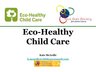 Eco-Healthy  Child Care Kate McArdle k.mcardle@childcarecouncil November 17 th , 2012