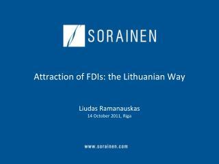 Attraction of FDIs: the Lithuanian Way  Liudas Ramanauskas 14 October 2011, Riga