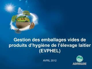 Gestion des emballages vides de produits d'hygiène de l'élevage laitier  (EVPHEL) AVRIL 2012