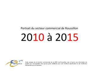 Portrait du secteur commercial de Roussillon 20 10  à 20 15