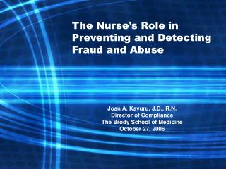 The Nurse s Role in Preventing and Detecting Fraud and Abuse