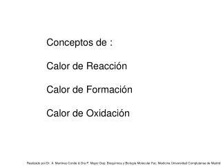 Conceptos de : Calor de Reacción Calor de Formación Calor de Oxidación