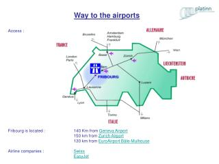 Access : Fribourg is located :  140 Km from  Geneva Airport 150 km from  Zurich Airport