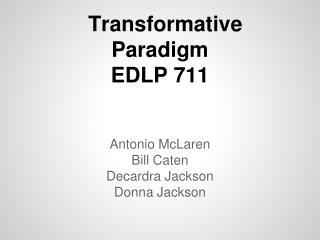 Transformative Paradigm EDLP 711