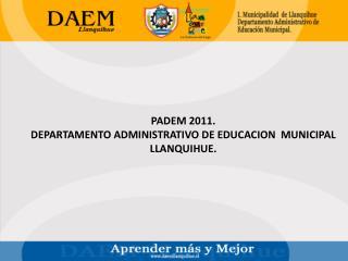 PADEM 2011. DEPARTAMENTO ADMINISTRATIVO DE EDUCACION  MUNICIPAL LLANQUIHUE.