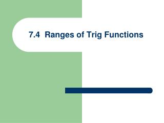 7.4  Ranges of Trig Functions