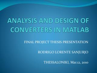 ANALYSIS AND DESIGN OF CONVERTERS IN MATLAB