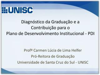 Diagnóstico da Graduação e a Contribuição para o Plano de Desenvolvimento Institucional - PDI