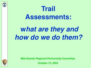 Trail              Assessments:  w hat are they and how do we do them?