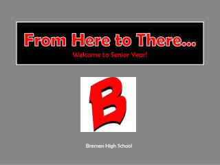 From Here to There… Welcome to Senior Year!