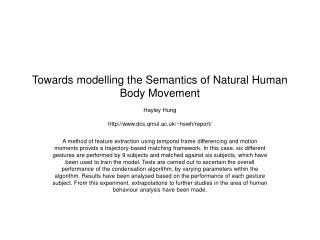 Towards modelling the Semantics of Natural Human Body Movement  Hayley Hung  dcs.qmul.ac.uk