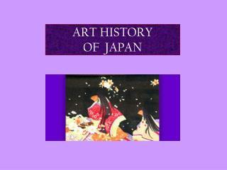 ART HISTORY OF  JAPAN