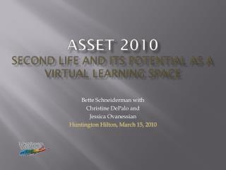 ASSET 2010 Second Life and its Potential as a Virtual Learning Space