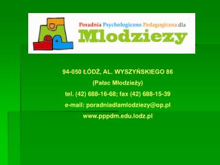 94-050 ŁÓDŹ, AL. WYSZYŃSKIEGO 86  (Pałac Młodzieży) tel. (42) 688-16-68; fax (42) 688-15-39