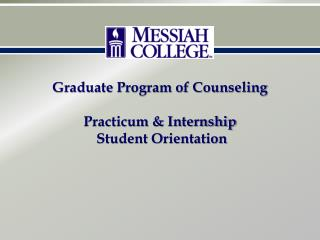 Graduate Program of Counseling  Practicum & Internship  Student Orientation