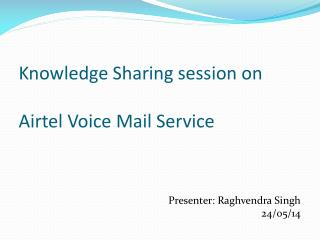 Knowledge Sharing session on Airtel  Voice Mail Service