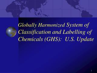 Globally Harmonized  System of Classification and Labelling of Chemicals (GHS):  U.S. U pdate