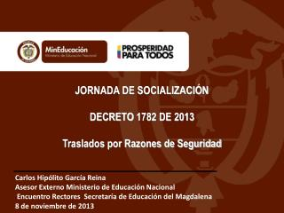JORNADA DE SOCIALIZACIÓN DECRETO 1782 DE 2013 Traslados por Razones de Seguridad
