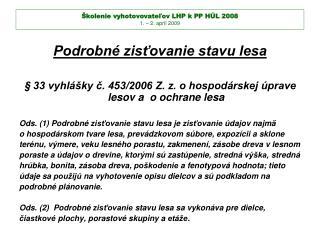 Školenie vyhotovovateľov LHP k PP HÚL 2008 1. – 2. apríl 2009