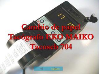 Cambio de papel Tacógrafo EKO MAIKO Tacoseb 704