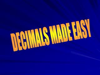 DECIMALS MADE EASY