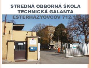 STREDNÁ ODBORNÁ ŠKOLA TECHNICKÁ GALANTA  ESTERHÁZYOVCOV 712/10