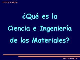 ¿Qué es la Ciencia e Ingeniería de los Materiales?