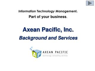 Information Technology Management . Part of your business . Axean Pacific, Inc.