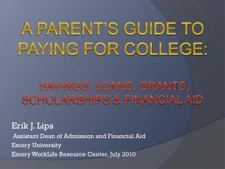 A Parent's Guide to Paying for College:  Savings, Loans, Grants, Scholarships & Financial Aid