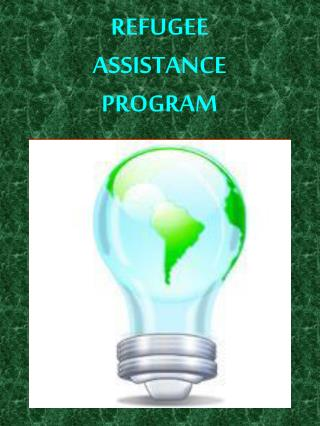 REFUGEE ASSISTANCE PROGRAM