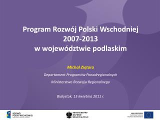 Program Rozwój Polski Wschodniej  2007-2013  w województwie podlaskim