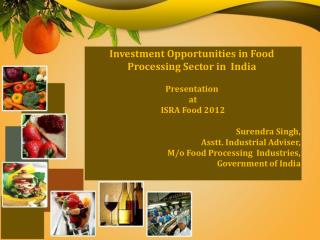 Investment Opportunities in Food Processing Sector in  India  Presentation  at  ISRA Food 2012