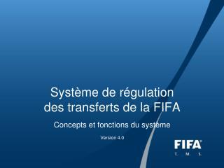 Syst me de r gulation  des transferts de la FIFA   Concepts et fonctions du syst me  Version 4.0