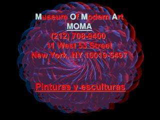 M useum  O f  M odern  A rt MOMA (212) 708-9400  11 West 53 Street New York, NY 10019-5497