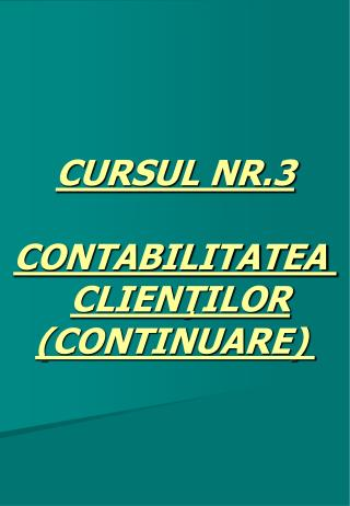 CURSUL NR.3 CONTABILITATEA CLIENŢILOR (CONTINUARE)