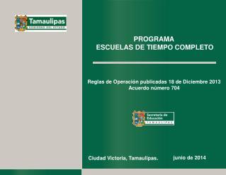 Reglas de Operación publicadas 18 de Diciembre 2013 Acuerdo número 704