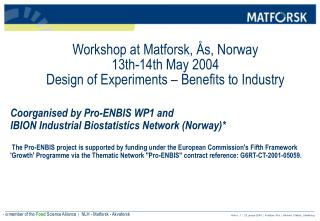 Workshop at Matforsk, Ås, Norway 13th-14th May 2004 Design of Experiments – Benefits to Industry