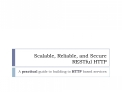 Scalable, Reliable, and Secure RESTful HTTP