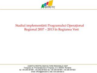 S tadiul implementării Programului Operaţional Regional 2007 – 2013 în Regiunea Vest