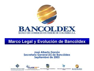 Marco Legal y Evolución de Bancóldex