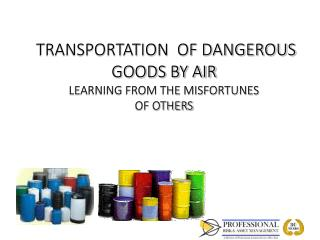 TRANSPORTATION  OF DANGEROUS GOODS BY AIR LEARNING FROM THE MISFORTUNES OF OTHERS
