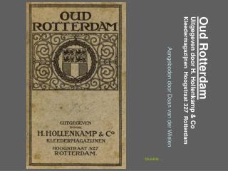 Oud Rotterdam Uitgegeven door H. Hollenkamp & Co Kleedermagazijnen  Hoogstraat 327  Rotterdam