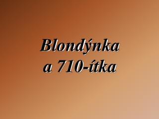 Blond ý nka  a 710- í tka