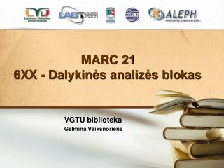 MARC 21 6XX  -  Dalykinės analizės blokas