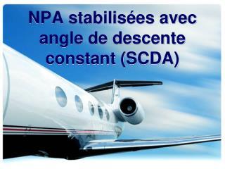 NPA stabilisées avec angle de descente constant (SCDA)