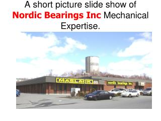 A short picture slide show of  Nordic Bearings Inc  Mechanical Expertise.