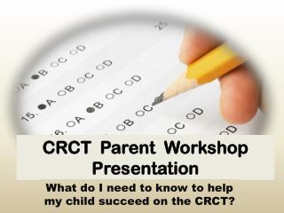 CRCT  Parent  Workshop Presentation