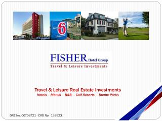 Travel & Leisure Real Estate Investments Hotels – Motels – B&B – Golf Resorts – Theme Parks