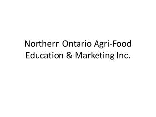 Northern Ontario Agri-Food Education & Marketing Inc.