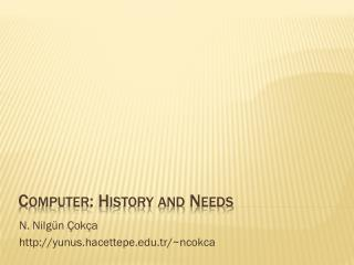 Computer :  History and Needs